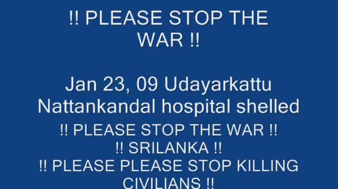 23-1-2009 HOSPITAL SHELLED | Tamil genocide | mullivaikkal | இனப்படுகொலை | முள்ளிவாய்க்கால்